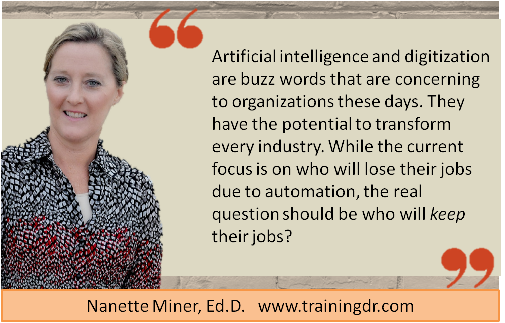 "When AI and automation take over all the tasks that DON'T require critical thinking, decision making. empathy and problem-solving.... will your workforce be prepared to do those higher-level thinking tasks?  ""The Future"" isn't that far away, you know... better start getting them prepared, today!"